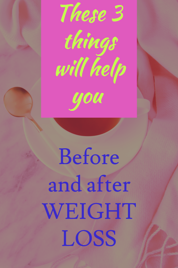 These 3 things will help you before and after WEIGHT LOSS