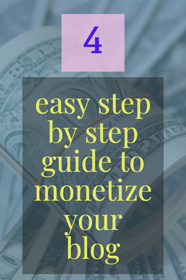 4 easy step by step guide to monetizing your blog