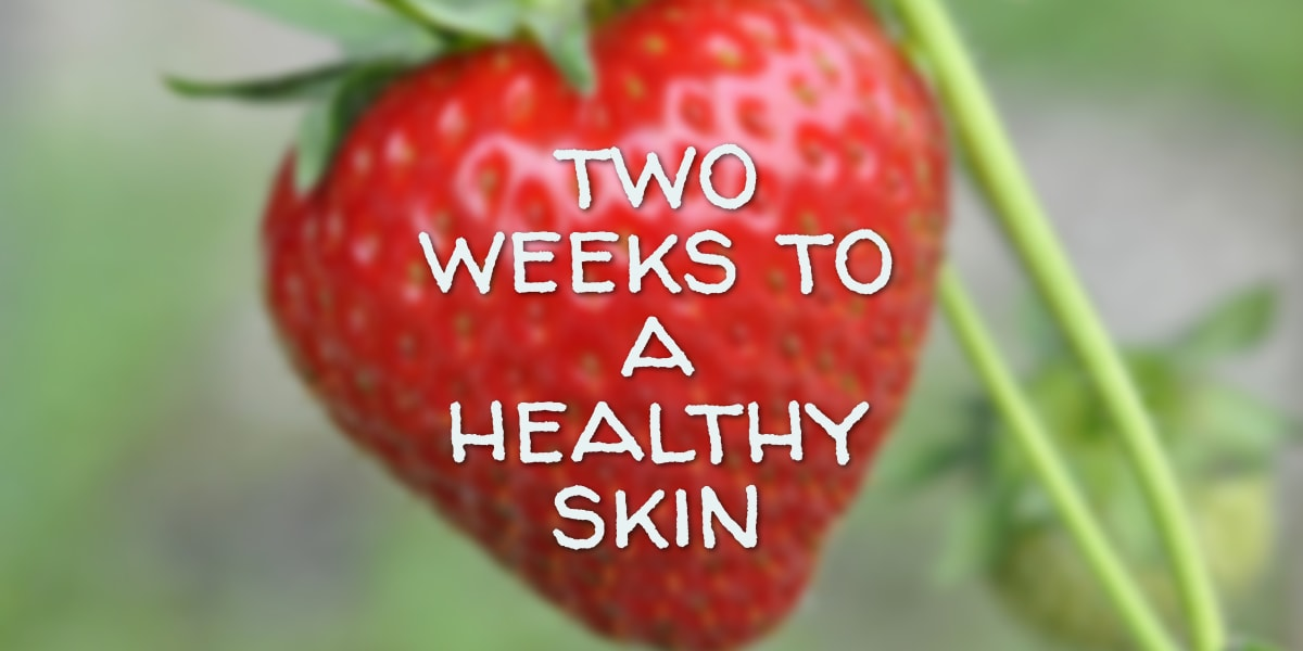 Two weeks to a healthy skin-brokegirlsgetfixed.com