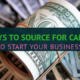 5 ways to source for financial capital to start a business either big or small