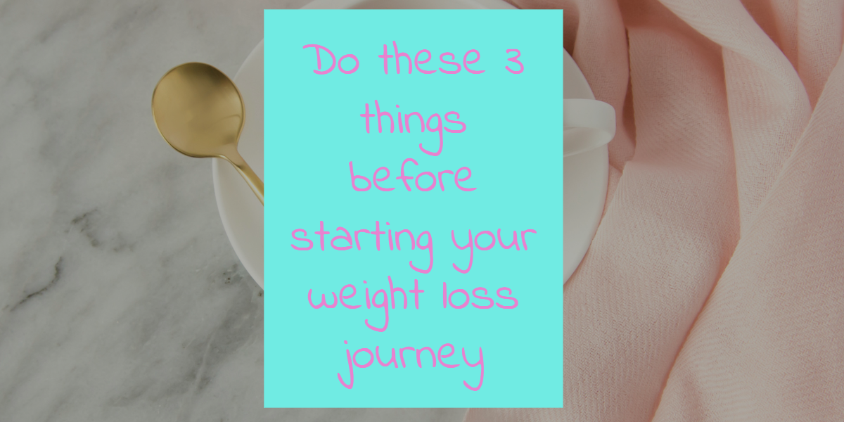 3 things to do before starting your weight loss journey