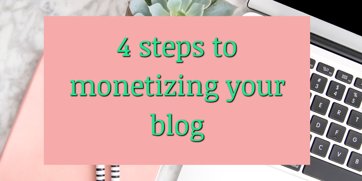 4 simple steps to monetizing your blog
