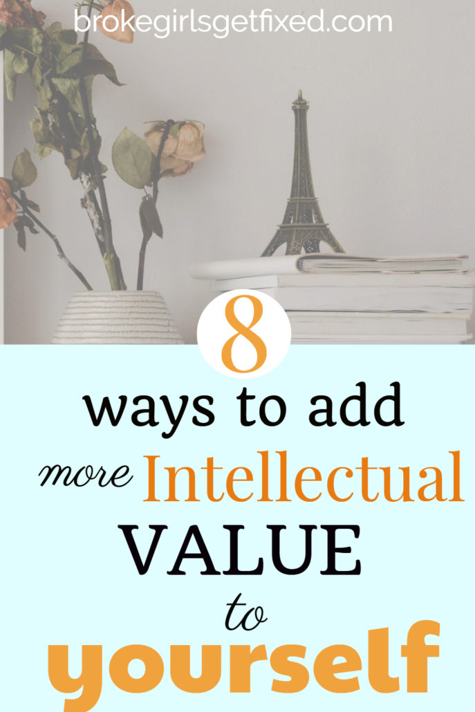 add more intellectual value to yourself to
