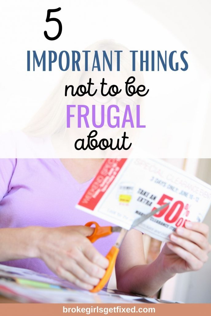 thinks not to be frugal about
